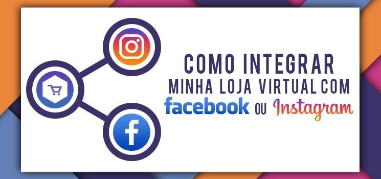 Como integrar minha loja virtual com o Instagram e Facebook?